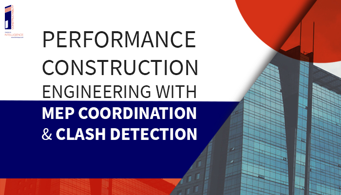 Performance Construction Engineering with MEP Coordination & Clash